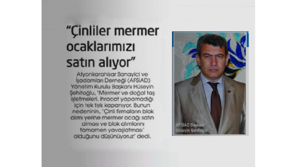 AFSİAD Başkanı Hüseyin ŞEHİTOĞLU: 'Çinliler mermer ocaklarımızı satın alıyor...' Röportajı